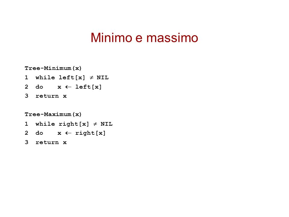 Minimo e massimo Tree-Minimum(x) 1 while left[x]  NIL